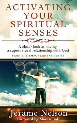 Activating Your Spiritual Senses: A closer look at having a supernatural relationship with God - Nelson, Jerame