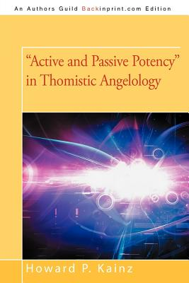 Active and Passive Potency in Thomistic Angelology - Kainz, Howard P, Dr.