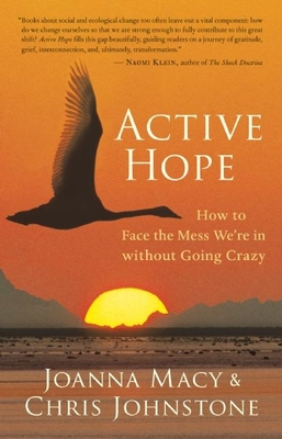 Active Hope: How to Face the Mess We're in Without Going Crazy - Macy, Joanna, and Johnstone, Chris, Dr.