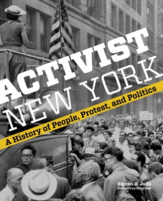 Activist New York: A History of People, Protest, and Politics - Jaffe, Steven H, and Foner, Eric (Foreword by)