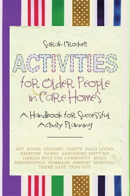 Activities for Older People in Care Homes: A Handbook for Successful Activity Planning - Crockett, Sarah