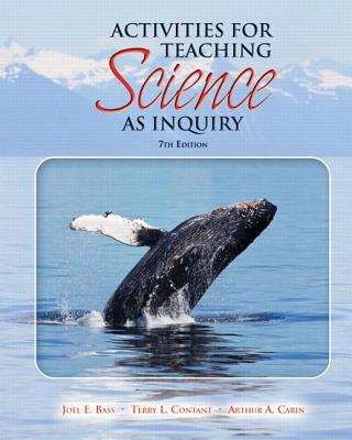 Activities for Teaching Science as Inquiry - Bass, Joel L, and Contant, Terry L, and Carin, Arthur A