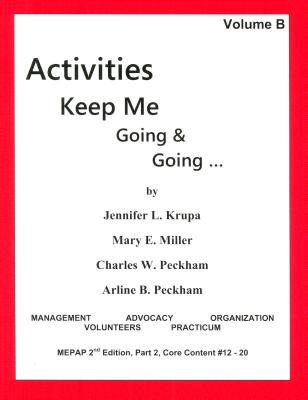 Activities Keep Me Going and Going: Volume B - Krupa, Jennifer L, and Miller, Mary E, and Peckham, Charles W