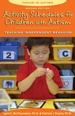 Activity Schedules for Children with Autism: Teaching Independent Behavior - McClannahan, Lynn E, PhD
