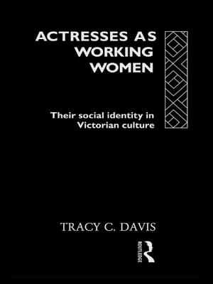 Actresses as Working Women: Their Social Identity in Victorian England - Davis, Tracey C