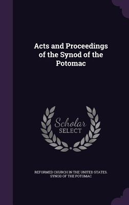 Acts and Proceedings of the Synod of the Potomac - Reformed Church in the United States Sy (Creator)