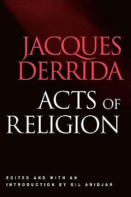Acts of Religion - Derrida, Jacques, Professor