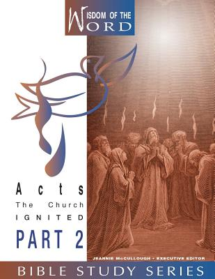 Acts: The Church Ignited: Part 2 - Kelley, Dee, and McCullough, Jeannie (Editor)