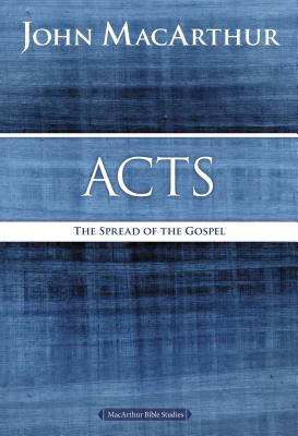 Acts: The Spread of the Gospel - MacArthur, John F