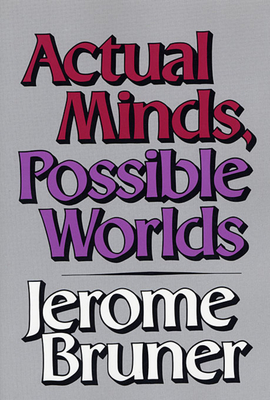 Actual Minds, Possible Worlds - Bruner, Jerome