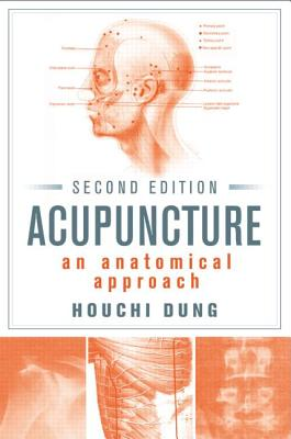 Acupuncture: An Anatomical Approach, Second Edition - Dung, Houchi