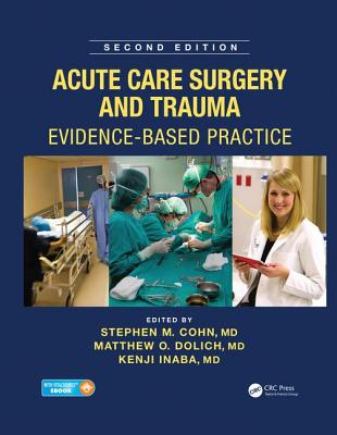 Acute Care Surgery and Trauma: Evidence-Based Practice, Second Edition - Cohn, MD, Stephen M. (Editor), and Dolich, MD, Matthew O. (Editor), and Inaba, MD, Kenji (Editor)