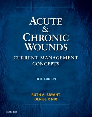 Acute & Chronic Wounds: Current Management Concepts - Bryant, Ruth, and Nix, Denise
