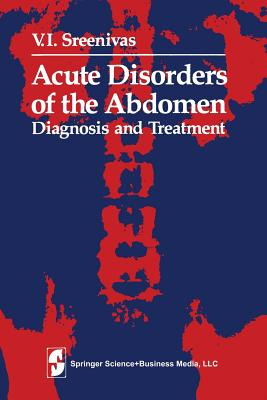 Acute Disorders of the Abdomen: Diagnosis and Treatment - Welch, C E (Introduction by), and Sreenivas, V I