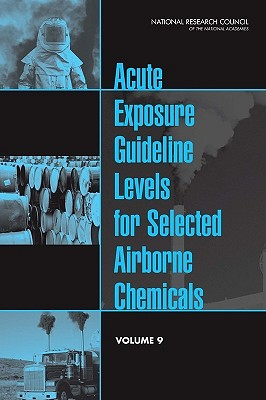 Acute Exposure Guideline Levels for Selected Airborne Chemicals: Volume 9 - Committee on Acute Exposure Guideline Levels, and Committee on Toxicology, and Board on Environmental Studies and Toxicology