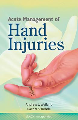 Acute Management of Hand Injuries - Weiland, Andrew, Dr., MD