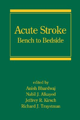 Acute Stroke: Bench to Bedside - Bhardwaj, Anish (Editor)