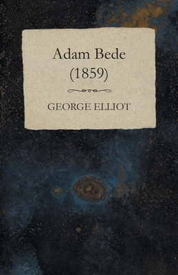Adam Bede - (1859) - Elliot, George