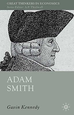 Adam Smith: A Moral Philosopher and His Political Economy - Kennedy, G.