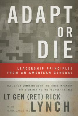 Adapt or Die: Leadership Principles from an American General - Lynch, Lt Gen, and Dagostino, Mark