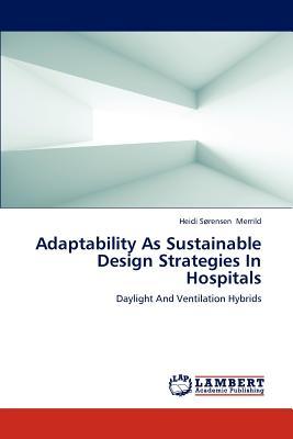 Adaptability as Sustainable Design Strategies in Hospitals - Merrild Heidi Sorensen