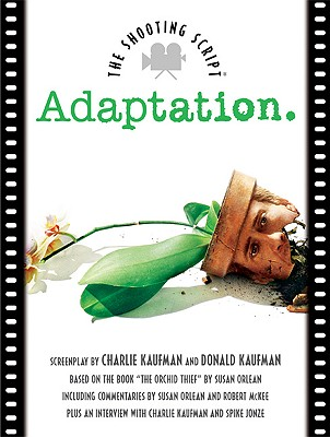 Adaptation: A Biography - Kaufman, Charlie (Screenwriter), and McKee, Robert, and Kaufman, Donald (Screenwriter)