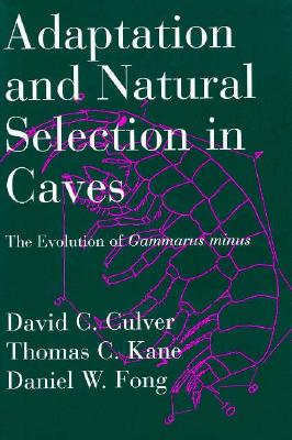 Adaptation and Natural Selection in Caves: The Evolution of Gammarus Minus - Culver, David C, Professor, and Fong, Daniel W, and Kane, Thomas C