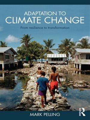 Adaptation to Climate Change: From Resilience to Transformation - Pelling, Mark