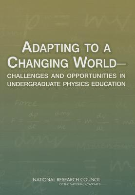 Adapting to a Changing World: Challenges and Opportunities in Undergraduate Physics Education - National Research Council, and Division on Engineering and Physical Sciences, and Board on Physics and Astronomy