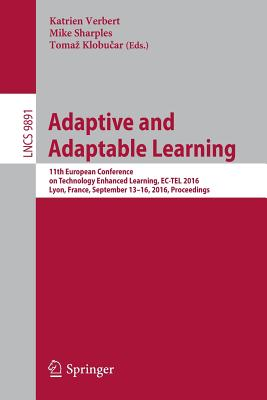 Adaptive and Adaptable Learning: 11th European Conference on Technology Enhanced Learning, EC-Tel 2016, Lyon, France, September 13-16, 2016, Proceedings - Verbert, Katrien (Editor)