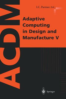 Adaptive Computing in Design and Manufacture V - Parmee, I C (Editor)