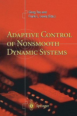 Adaptive Control of Nonsmooth Dynamic Systems - Tao, Gang (Editor), and Lewis, Frank L. (Editor)