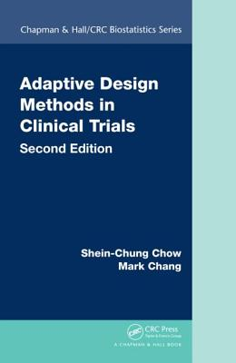 Adaptive Design Methods in Clinical Trials - Chow, Shein-Chung, and Chang, Mark