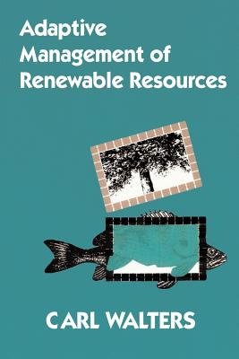 Adaptive Management of Renewable Resources - Walters, Carl
