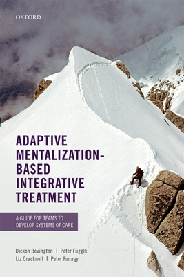 Adaptive Mentalization-Based Integrative Treatment: A Guide for Teams to Develop Systems of Care - Bevington, Dickon, and Fuggle, Peter, and Cracknell, Liz