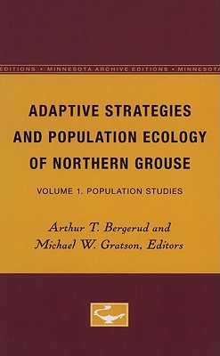 Adaptive Strategies and Population Ecology of Northern Grouse: Volume 1: Population Studies - Bergerud, Arthur T (Editor)