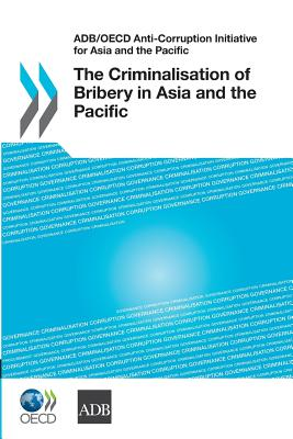 Adb/OECD Anti-Corruption Initiative for Asia and the Pacific the Criminalisation of Bribery in Asia and the Pacific - Oecd Publishing