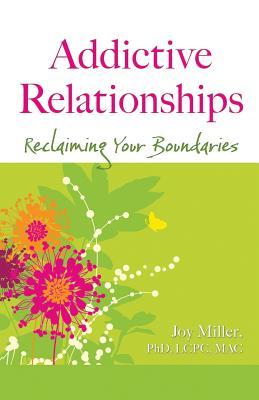 Addictive Relationships: Reclaiming Your Boundaries - Miller, Joy