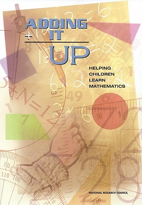 Adding It Up:: Helping Children Learn Mathematics - Mathematics Learning Study Committee, and National Research Council, and Division of Behavioral and Social Sciences and...
