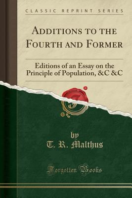 Additions to the Fourth and Former: Editions of an Essay on the Principle of Population, &c &c (Classic Reprint) - Malthus, T R