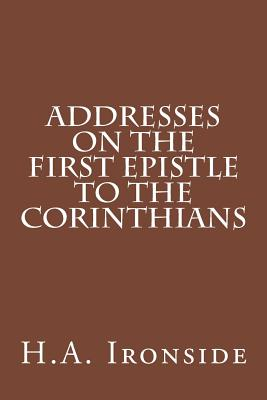 Addresses on the First Epistle to the Corinthians - Ironside, H a