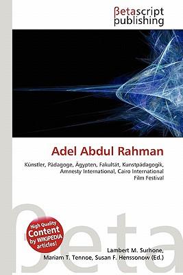 Adel Abdul Rahman - Surhone, Lambert M (Editor), and Tennoe, Mariam T (Editor), and Henssonow, Susan F (Editor)