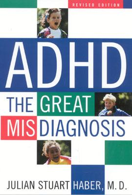 ADHD: The Great Misdiagnosis - Haber, Julian Stuart, M.D., FAAP