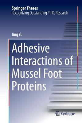 Adhesive Interactions of Mussel Foot Proteins - Yu, Jing