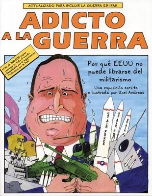 Adicto a la Guerra: Por Que EEUU No Puede Librarse del Militarismo - Andreas, Joel, and Aragon, Marino (Translated by), and Aragon, Veronica (Translated by)