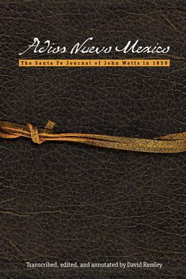 Adios Nuevo Mexico: The Santa Fe Journal of John Watts in 1859 - Remley, David (Editor)