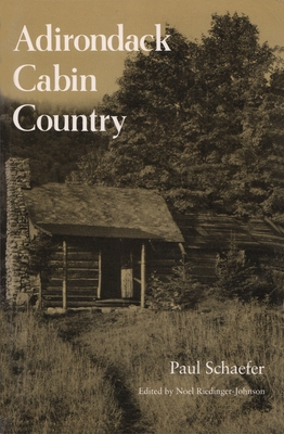 Adirondack Cabin Country - Schafer, Paul, and Schaefer, Paul, and Johnson, Noel Riedinger (Editor)