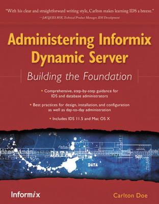 Administering Informix Dynamic Server: Building the Foundation - Doe, Carlton