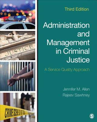 Administration and Management in Criminal Justice: A Service Quality Approach - Allen, Jennifer M, and Sawhney, Rajeev