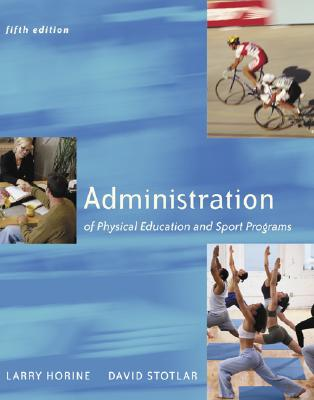 Administration of Physical Education and Sport Programs - Horine, Larry, and Stotlar, David